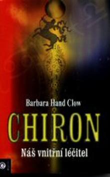 Barbara Hand Clow: Chiron - Náš vnitřní léčitel