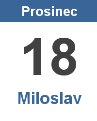 Svátek 18.12. - Miloslav Jméno