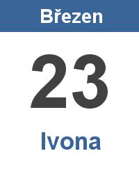 Svátek 23.3. - Ivona Jméno