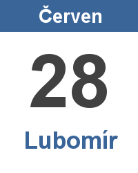 Svátek 28.6. - Lubomír Jméno