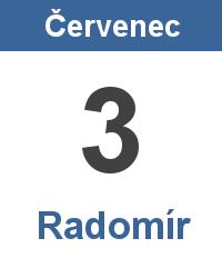 Svátek 3.7. - Radomír Jméno