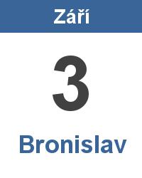 Svátek 3.9. - Bronislav Jméno
