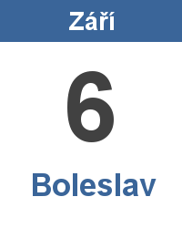 Svátek 6.9. - Boleslav Jméno