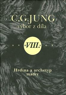 Carl Gustav Jung - Výbor z díla VIII - Hrdina a archetyp matky