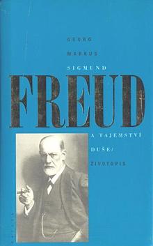 Georg Markus - Sigmund Freud a tajemství duše