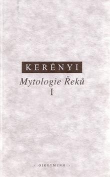 Karl Kerényi - Mytologie Řeků I. - Příběhy bohů a lidí