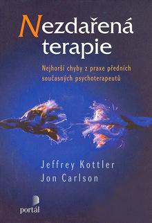 Jeffrey Kottler, Jon Carlson - Nezdařená terapie - Nejhorší chyby z praxe předních současných psychoterapeutů