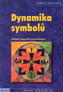 Verena Kastová - Dynamika symbolů - Základy jungovské psychoterapie