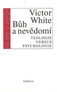 Victor White - Bůh a nevědomí - Teologie versus psychologie
